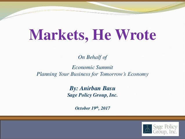 By: Anirban Basu Sage Policy Group, Inc. October 19th, 2017 Markets, He Wrote On Behalf of Economic Summit Planning Your B...