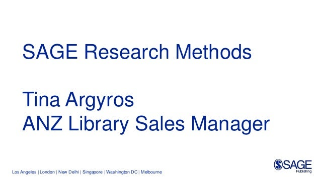 Los Angeles | London | New Delhi | Singapore | Washington DC | Melbourne SAGE Research Methods Tina Argyros ANZ Library Sa...