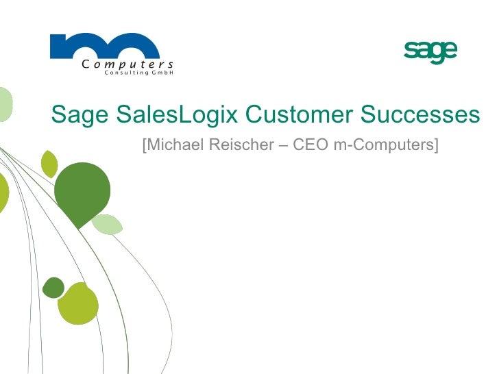 Sage SalesLogix Customer Successes [Michael Reischer – CEO m-Computers]