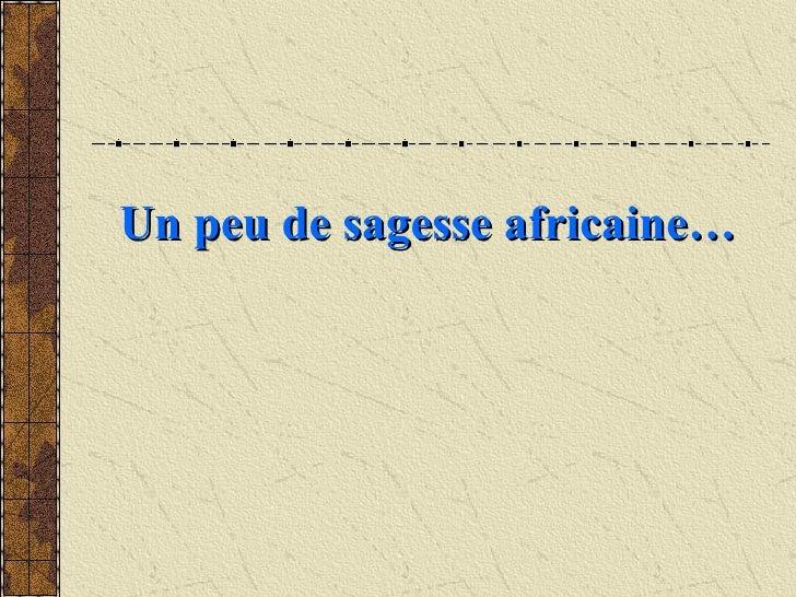 Un peu de sagesse africaine…