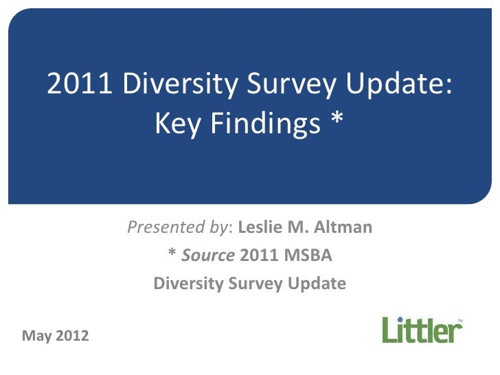 2011 Diversity Survey Update:         Key Findings *           Presented by: Leslie M. Altman                * Source 2011...