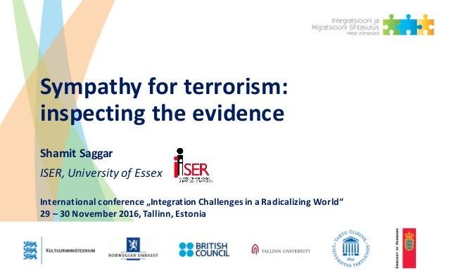 "Sympathyforterrorism: inspectingtheevidence ShamitSaggar ISER,University ofEssex Internationalconference ""Integra..."