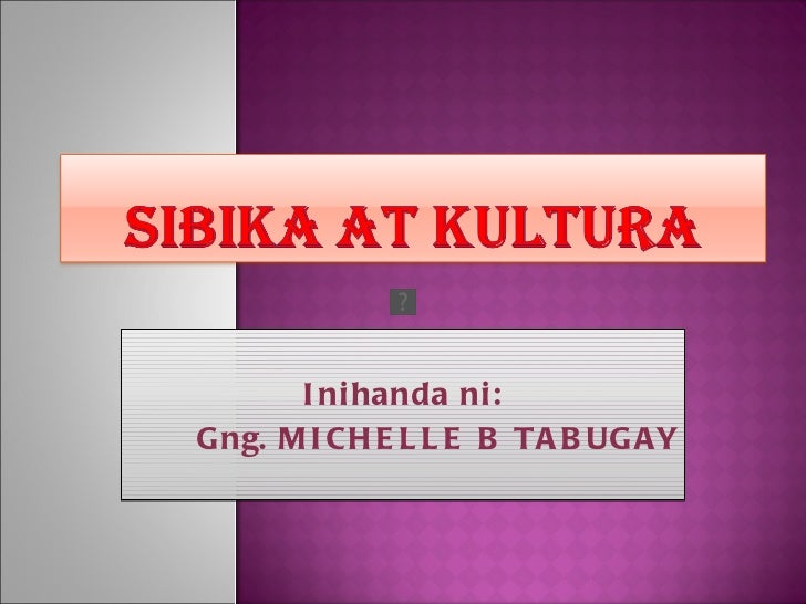 Inihanda ni: Gng. MICHELLE B TABUGAY