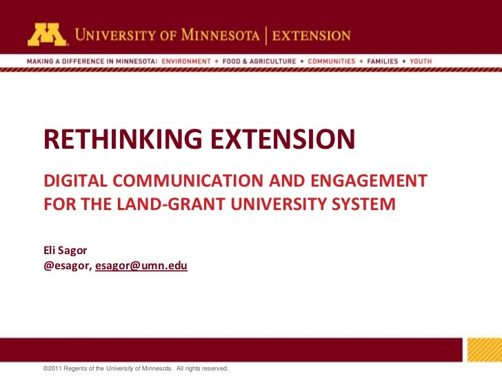 RETHINKING EXTENSIONDIGITAL COMMUNICATION AND ENGAGEMENTFOR THE LAND-GRANT UNIVERSITY SYSTEMEli Sagor@esagor, esagor@umn.e...