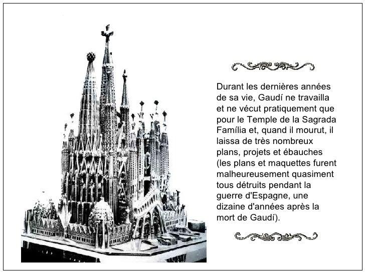 Durant les dernières années de sa vie, Gaudí ne travailla et ne vécut pratiquement que pour le Temple de la Sagrada Famíli...