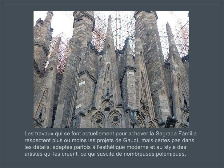 Les travaux qui se font actuellement pour achever la Sagrada Família respectent plus ou moins les projets de Gaudí, mais c...