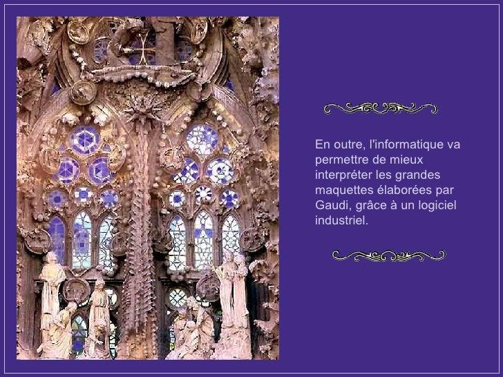 En outre, l'informatique va permettre de mieux interpréter les grandes maquettes élaborées par Gaudi, grâce à un logiciel ...