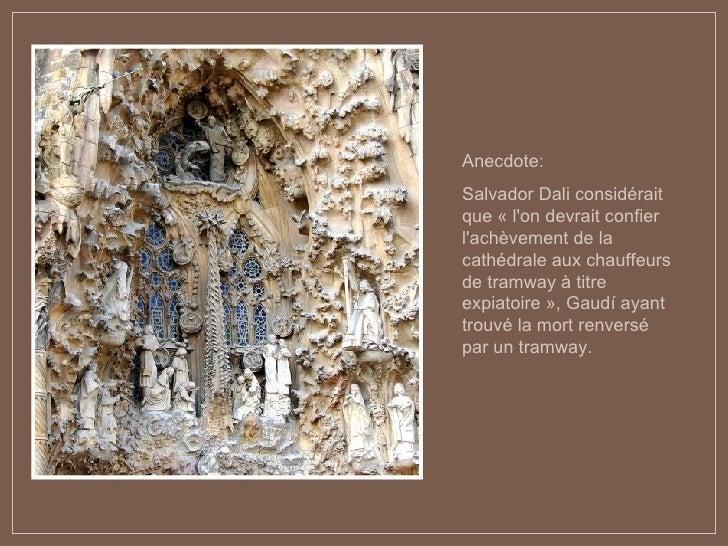 Anecdote :   Salvador Dali considérait que « l'on devrait confier l'achèvement de la cathédrale aux chauffeurs de tramway ...