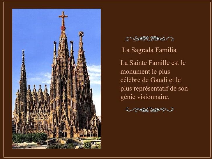 La Sagrada Familia La Sainte Famille est le monument le plus célèbre de Gaudi et le plus représentatif de son génie vision...