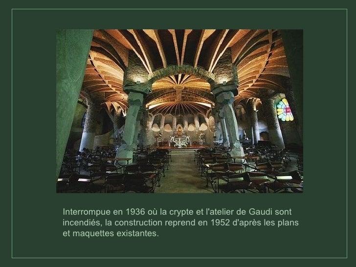 Interrompue en 1936 où la crypte et l'atelier de Gaudi sont incendiés, la construction reprend en 1952 d'après les plans e...