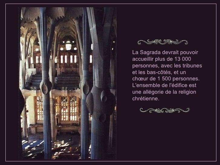 La Sagrada devrait pouvoir accueillir plus de 13 000 personnes,  avec  les tribunes  et  les bas-côtés,  et  un chœur de 1...