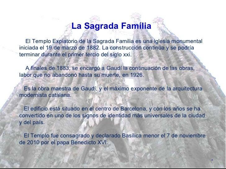 La Sagrada Família El Templo Expiatorio de la Sagrada Familia es una iglesia monumental iniciada el 19 de marzo de 1882. L...