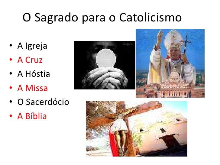 O Sagrado para o Catolicismo<br />A Igreja <br />A Cruz<br />A Hóstia<br />A Missa<br />O Sacerdócio<br />A Bíblia<br />