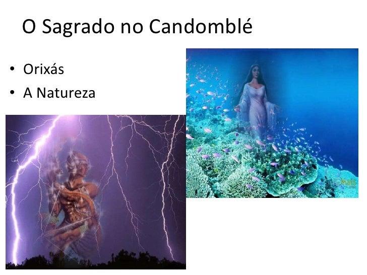 O Sagrado no Candomblé<br />Orixás<br />A Natureza<br />