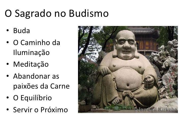 O Sagrado no Budismo<br />Buda<br />O Caminho da Iluminação<br />Meditação<br />Abandonar as paixões da Carne<br />O Equil...