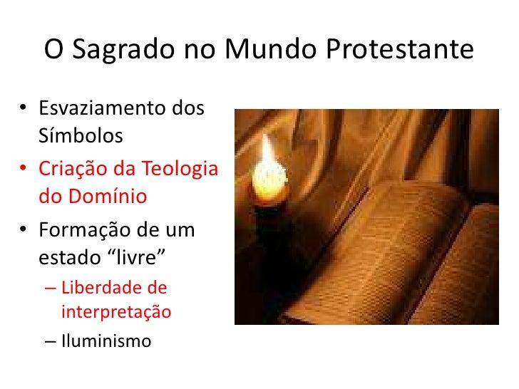 O Sagrado no Mundo Protestante <br />Esvaziamento dos Símbolos<br />Criação da Teologia do Domínio<br />Formação de um est...