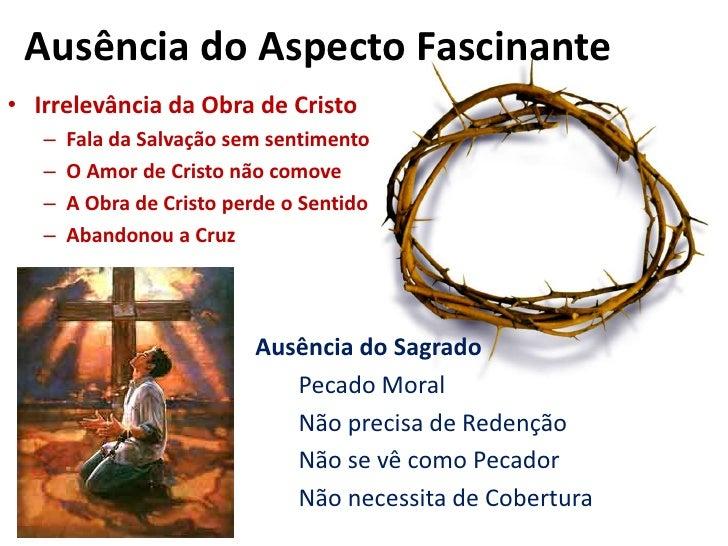 Ausência do Aspecto Fascinante<br />Irrelevância da Obra de Cristo<br />Fala da Salvação sem sentimento<br />O Amor de Cri...