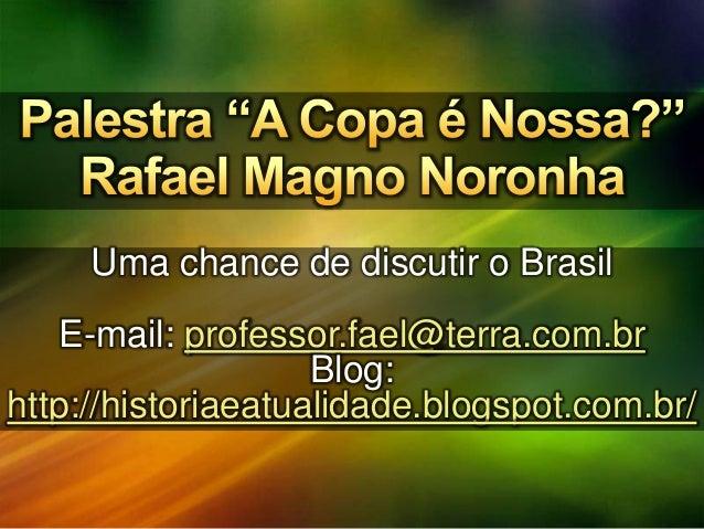 Uma chance de discutir o Brasil E-mail: professor.fael@terra.com.br Blog: http://historiaeatualidade.blogspot.com.br/