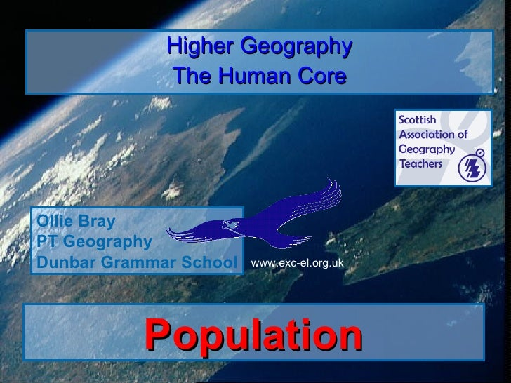 Population Higher Geography The Human Core Ollie Bray PT Geography Dunbar Grammar School www.exc-el.org.uk