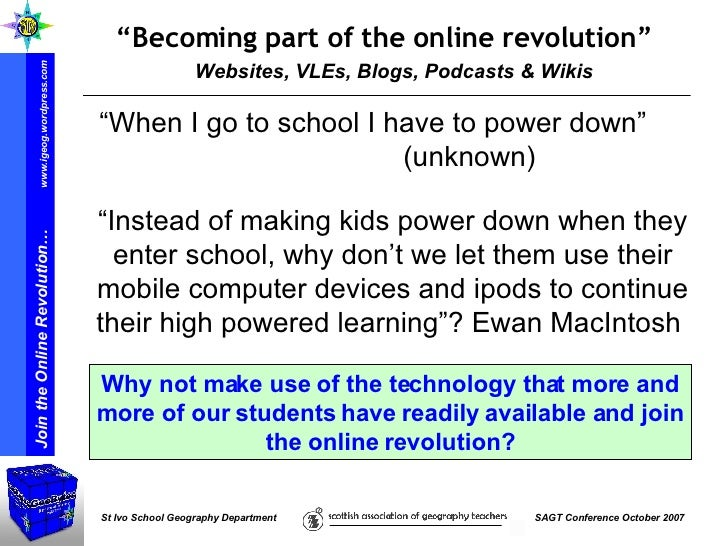 """Websites, VLEs, Blogs, Podcasts & Wikis """" Becoming part of the online revolution"""" """" Instead of making kids power down when..."""