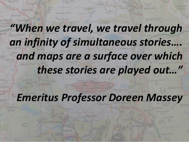 """""""When we travel, we travel through  an infinity of simultaneous stories….  and maps are a surface over which  these storie..."""