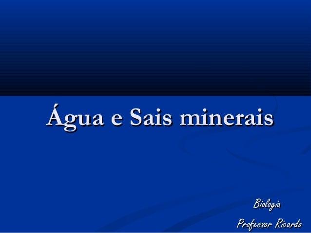 Água e Sais minerais                    Biologia                Professor Ricardo