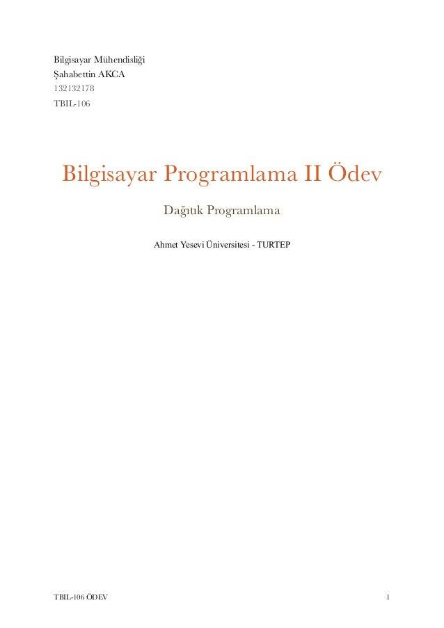 Bilgisayar Mühendisliği Şahabettin AKCA 132132178 TBIL-106 Bilgisayar Programlama II Ödev Dağıtık Programlama Ahmet Yesevi...