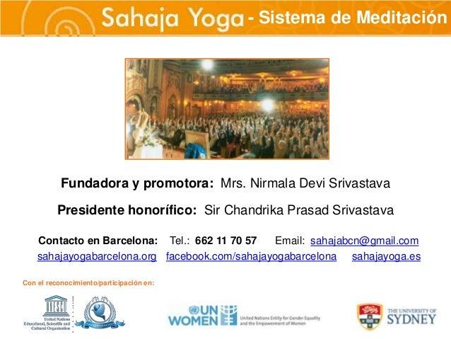 Sahaja Yoga                          - Sistema de Meditación           Fundadora y promotora: Mrs. Nirmala Devi Srivastava...