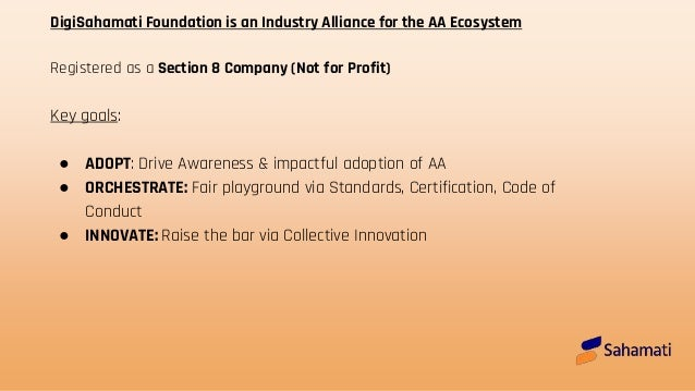 DigiSahamati Foundation is an Industry Alliance for the AA Ecosystem Registered as a Section 8 Company (Not for Profit) Ke...