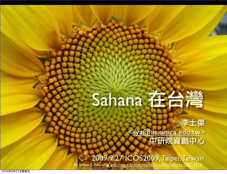 Sahana                                <ilya@iis.sinica.edu.tw>             2009.9.27 ICOS2009, Taipei, Taiwan By Esdras Ca...