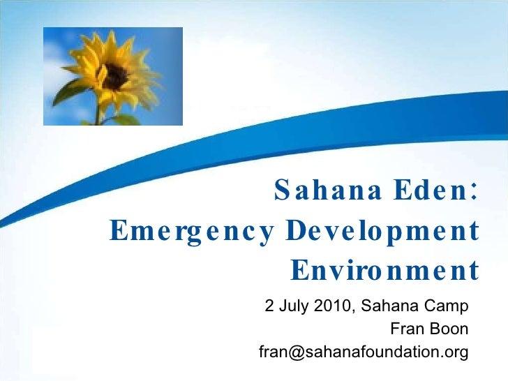 Sahana Eden: Emergency Development Environment 2 July 2010, Sahana Camp Fran Boon [email_address]