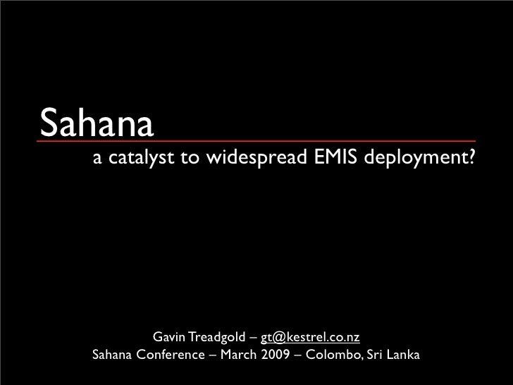 Sahana   a catalyst to widespread EMIS deployment?                Gavin Treadgold – gt@kestrel.co.nz   Sahana Conference –...
