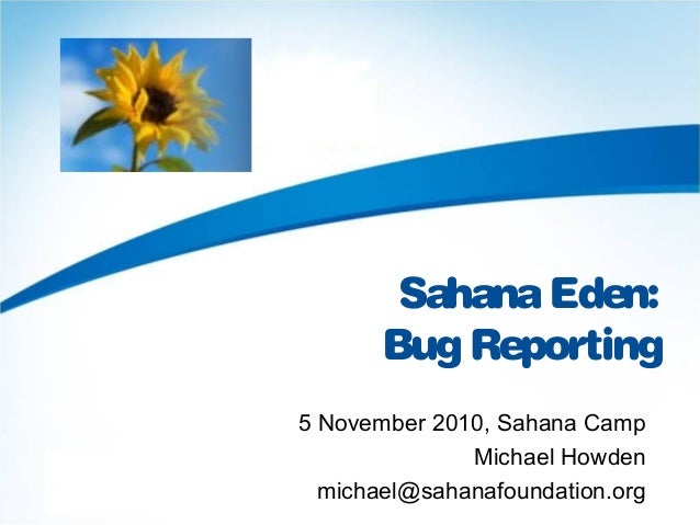 SahanaEden: Bug Reporting 5 November 2010, Sahana Camp Michael Howden michael@sahanafoundation.org