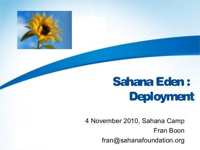 SahanaEden : Deployment 4 November 2010, Sahana Camp Fran Boon fran@sahanafoundation.org