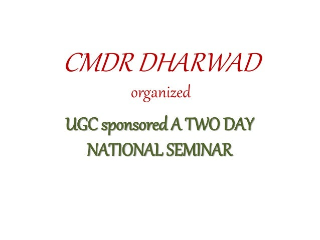 CMDR DHARWAD  organized  UGC sponsored A TWO DAY  NATIONAL SEMINAR