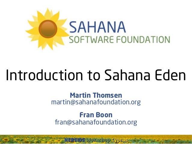 NEREIDSNEREIDS WorkshopWorkshop CyprusCyprusIntroduction to Sahana EdenMartin Thomsenmartin@sahanafoundation.orgFran Boonf...