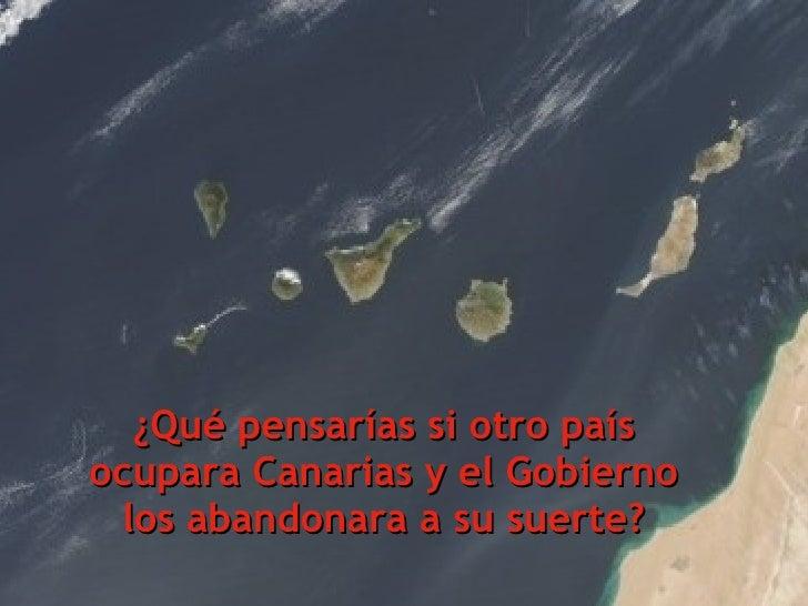 ¿Qué pensarías si otro país ocupara Canarias y el Gobierno los abandonara a su suerte?