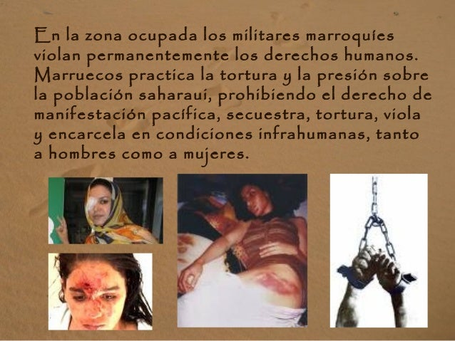 En la zona ocupada los militares marroquíes violan permanentemente los derechos humanos. Marruecos practica la tortura y l...