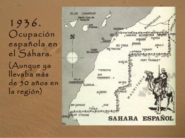 1936. Ocupación española en el Sáhara. (Aunque ya llevaba más de 50 años en la región)