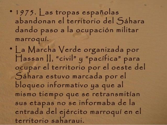 • 1975. Las tropas españolas abandonan el territorio del Sáhara dando paso a la ocupación militar marroquí. • La Marcha Ve...