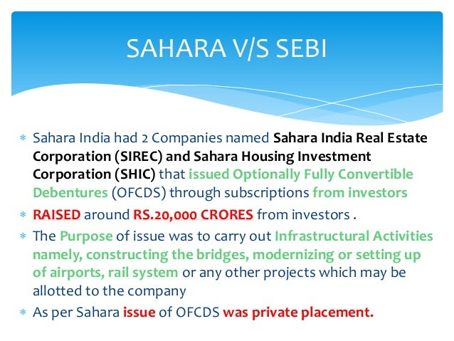 introduction of sahara india pariwar Sahara india pariwar investor fraud case sahara - sebi case is the case of the issuance of optionally fully convertible debentures issued by the two companies of sahara india pariwar to which securities and exchange board of india had claimed its jurisdiction and objected on why sahara has not taken permission from it.