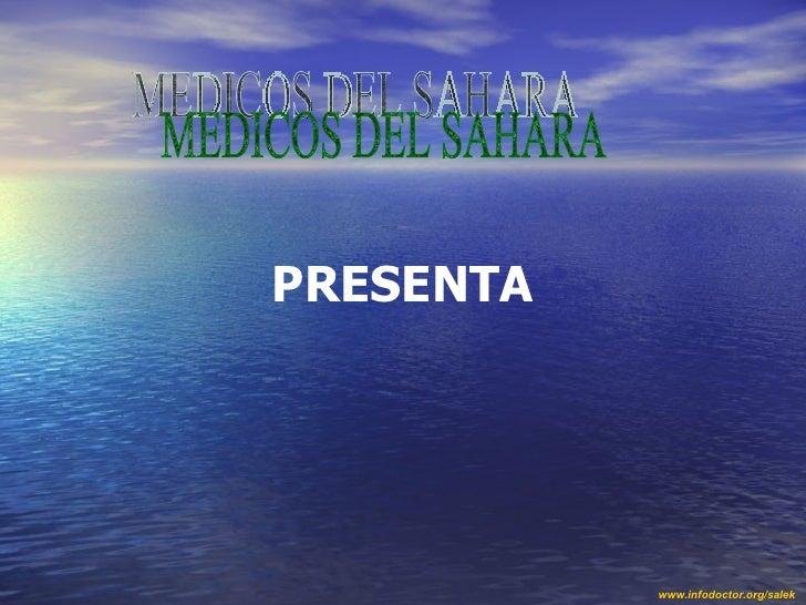 MEDICOS DEL SAHARA PRESENTA www.infodoctor.org/salek