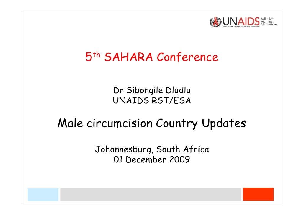 5th SAHARA Conference            Dr Sibongile Dludlu           UNAIDS RST/ESA  Male circumcision Country Updates        Jo...