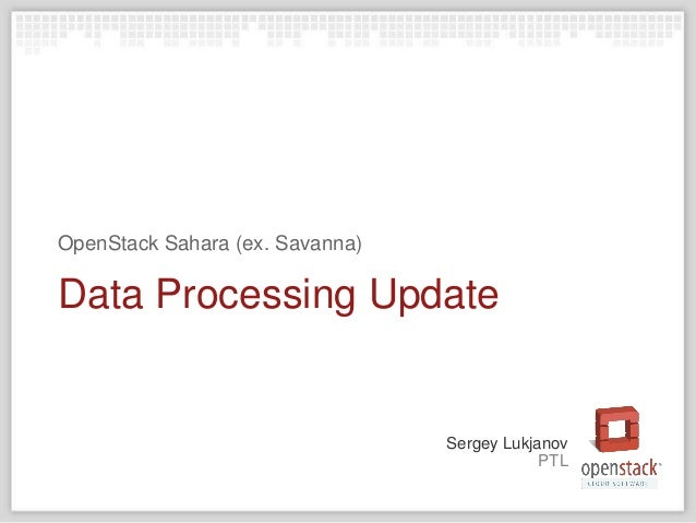 PTL Sergey Lukjanov Data Processing Update OpenStack Sahara (ex. Savanna)