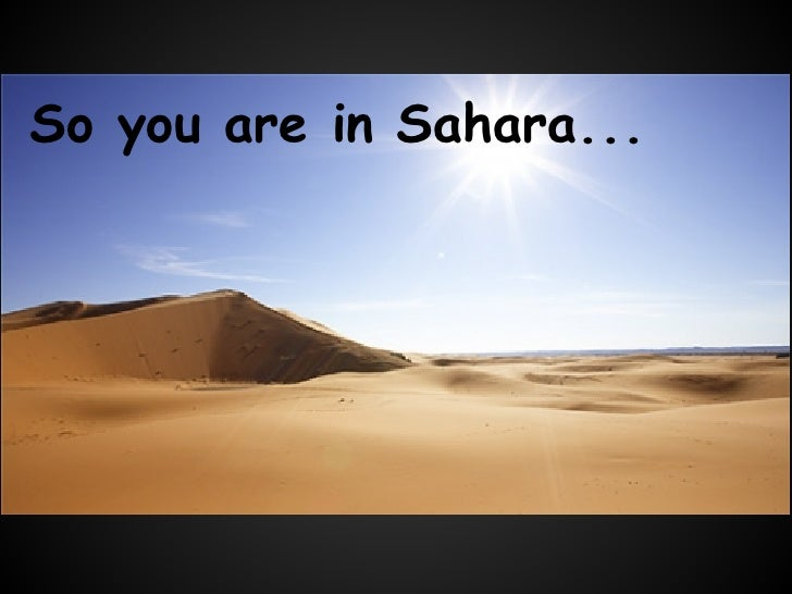 So you are in Sahara...