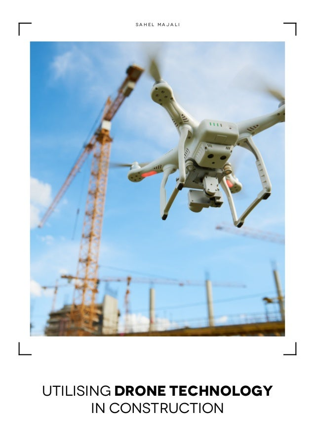 Utilising drone technology in construction S a h e l M a j a l i