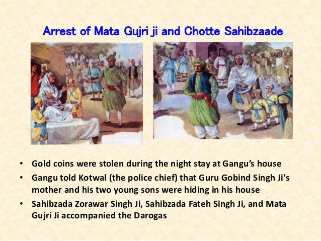 Arrest of Mata Gujri ji and Chotte Sahibzaade • Gold coins were stolen during the night stay at Gangu's house • Gangu told...