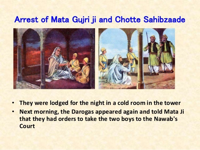 Arrest of Mata Gujri ji and Chotte Sahibzaade • They were lodged for the night in a cold room in the tower • Next morning,...