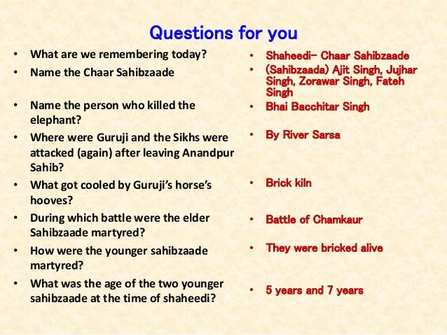 Questions for you • What are we remembering today? • Name the Chaar Sahibzaade • Name the person who killed the elephant? ...