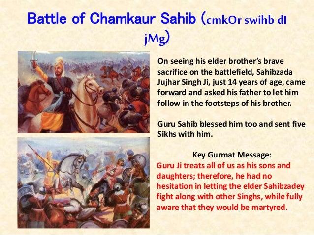 Battle of Chamkaur Sahib (cmkOr swihbdI jMg) On seeing his elder brother's brave sacrifice on the battlefield, Sahibzada J...